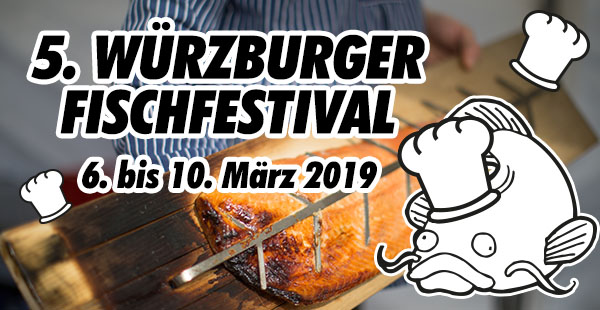 5. Würzburger Fischfestival vom 6. bis zum 10. März 2019